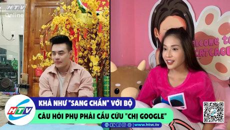 """Xem Show CLIP HÀI Khả Như """"sang chấn"""" với bộ câu hỏi phụ phải cầu cứu """"chị google"""" HD Online."""